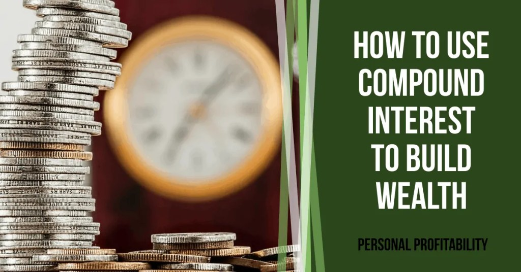 How to Use Compound Interest to Your Advantage and Build Wealth- PersonalProfitability.com