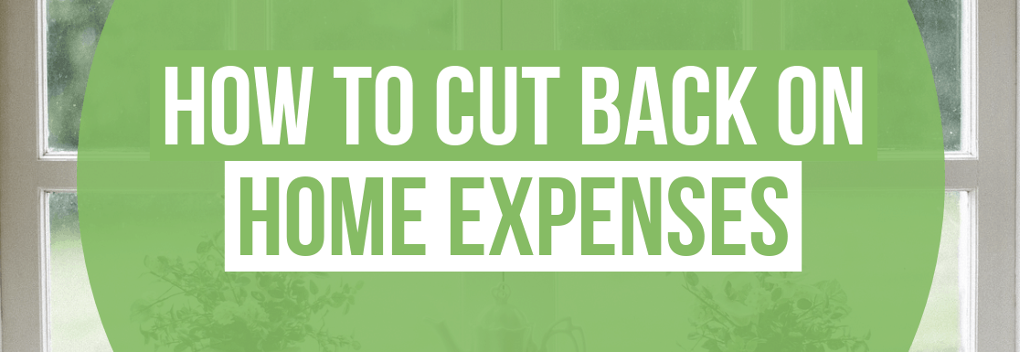 How to Cut Back on Home Expenses