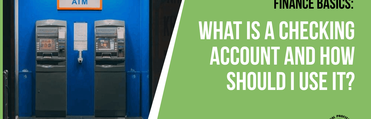 Finance Basics: What is a Checking Account and How Should I Use It?