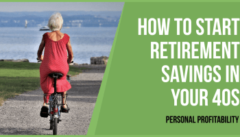 How to Start Retirement Savings in Your 40s- PersonalProfitability.com
