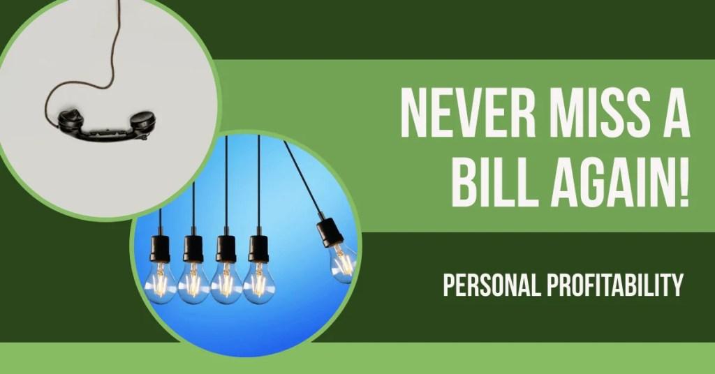 Never Miss a Bill Again- PersonalProfitability.com