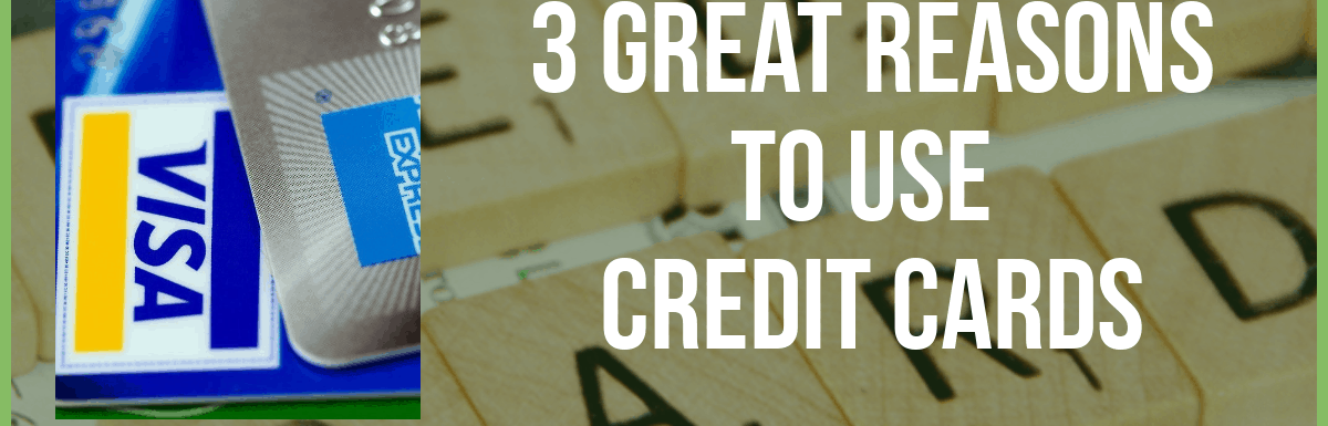 3 Great Reasons to Use Credit Cards