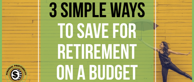 3 Simple Ways to Save For Retirement on a Budget