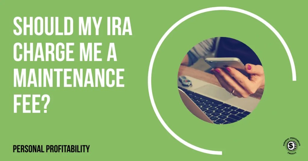 Should My IRA Charge Me a Maintenance Fee?- PersonalProfitability.com