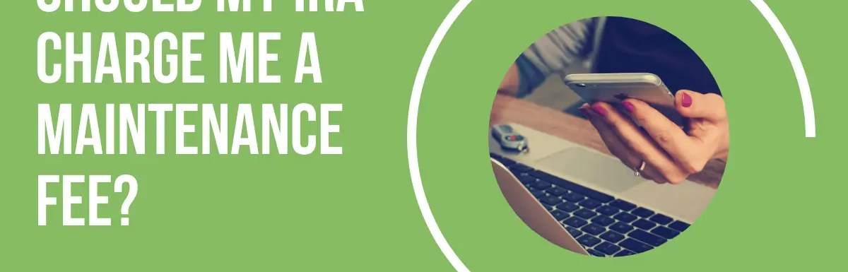 Should My IRA Charge Me a Maintenance Fee?