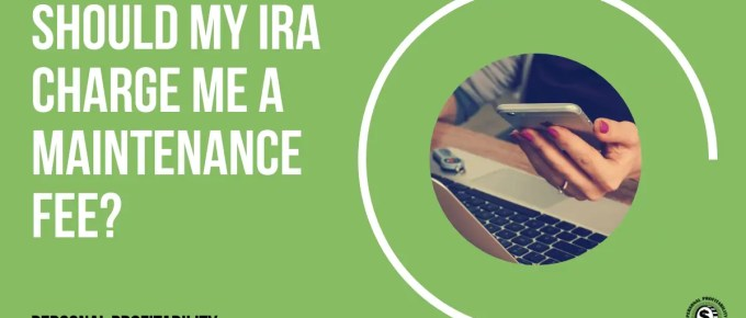 Should My IRA Charge Me a Maintenance Fee?- PersonalProfitability.com