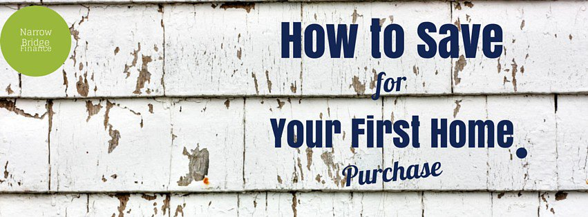 How to Save For Your First Home Purchase