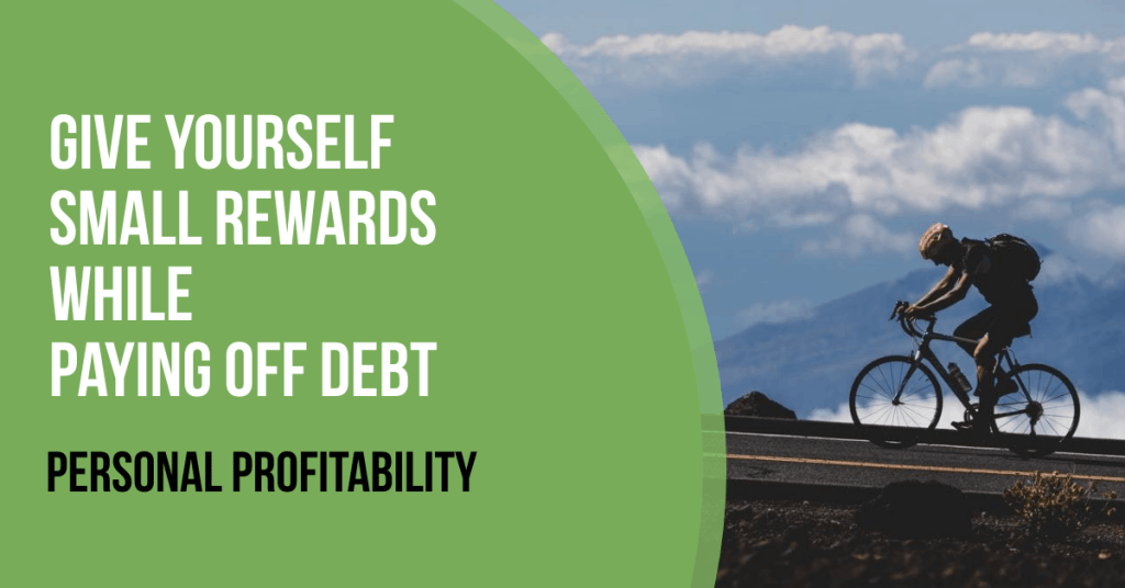 Give Yourself Small Rewards While Paying Off Debt- PersonalProfitability.com