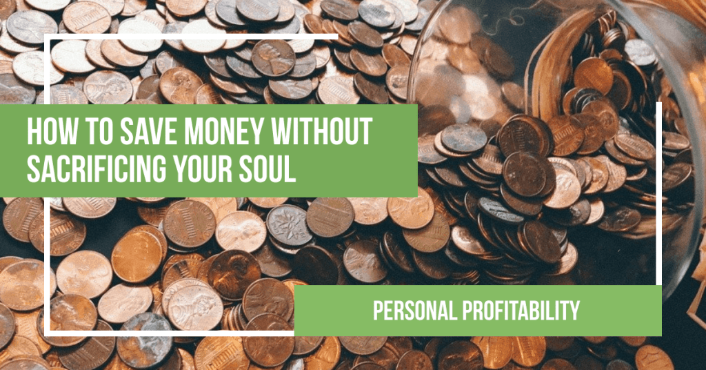 How to Save Money without Sacrificing Your Soul- PersonalProfitability.com