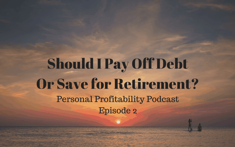 PPP002: Pay off Debt or Save for Retirement?