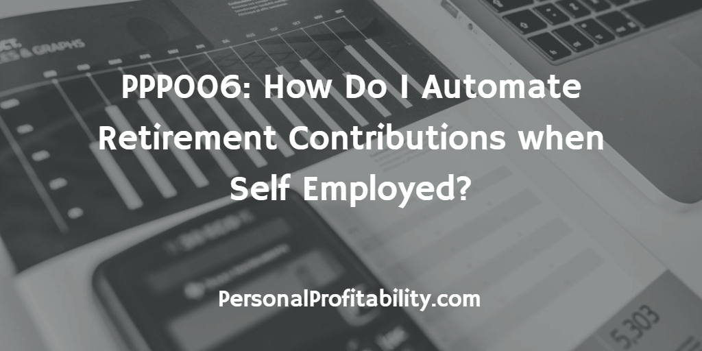 PPP006-How-Do-I-Automate-Retirement-Contributions-when-Self-Employed