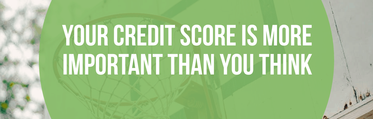 Your Credit Score Is More Important Than You Think