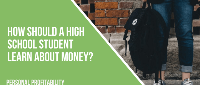 How Should a High School Student Learn About Money? -PersonalProfitability.com