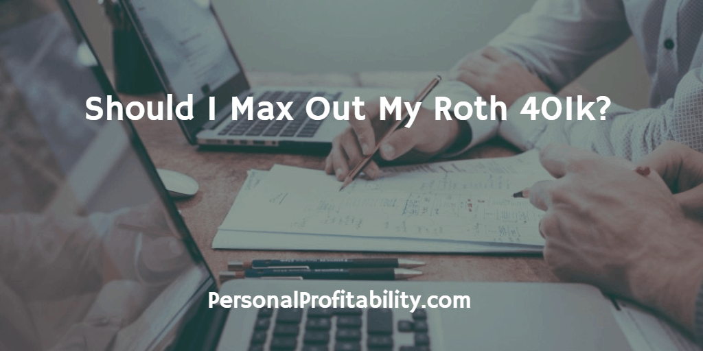 Should-I-Max-Out-My-Roth-401k