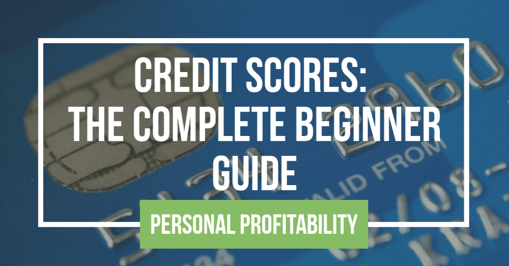 Credit Scores Complete Beginner Guide- Personalprofitability.com