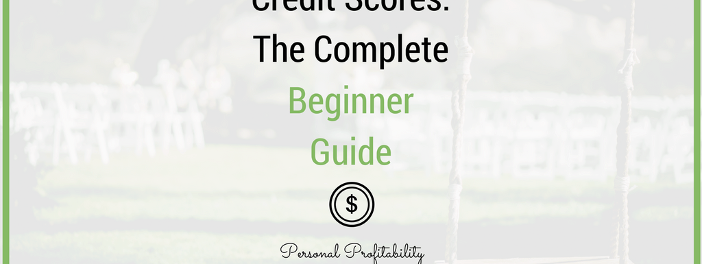 Credit Scores: The Complete Beginner Guide