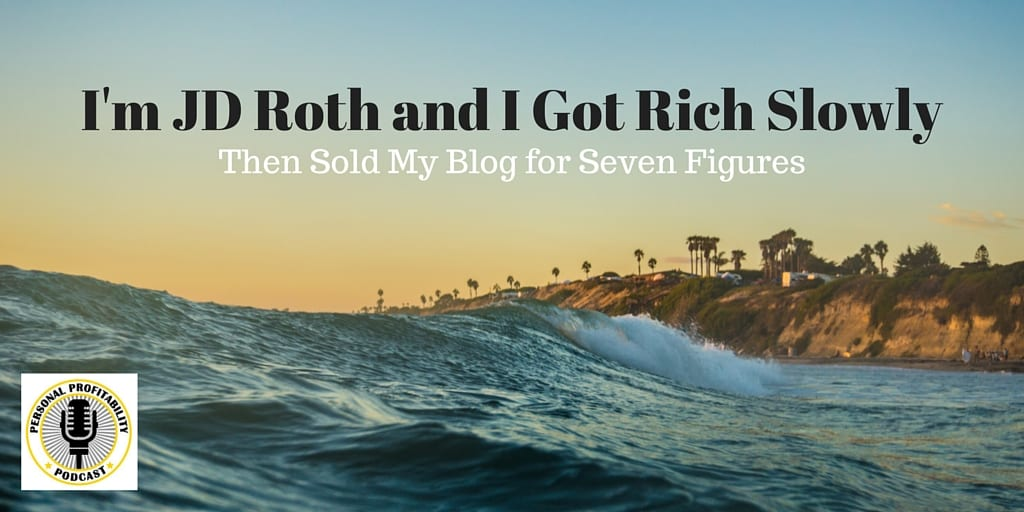 I'm JD Roth and I Got Rich Slowly PersonalProfitability.com