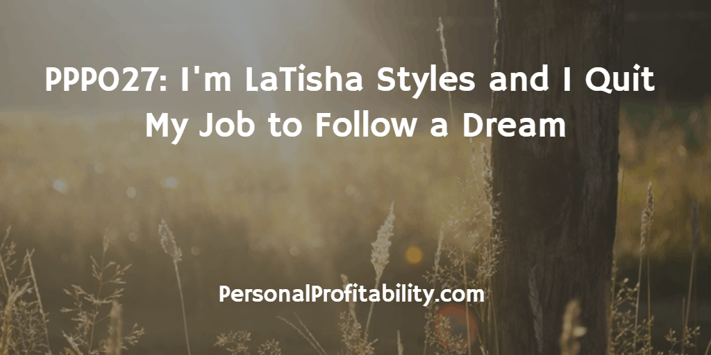 PPP027-I'm-LaTisha-Styles-and-I-Quit-My-Job-to-Follow-a-Dream