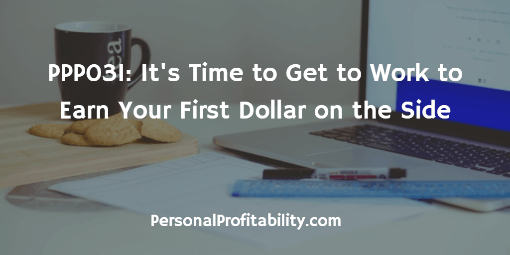 PPP031-Its-Time-to-Get-to-Work-to-Earn-Your-First-Dollar-on-the-Side