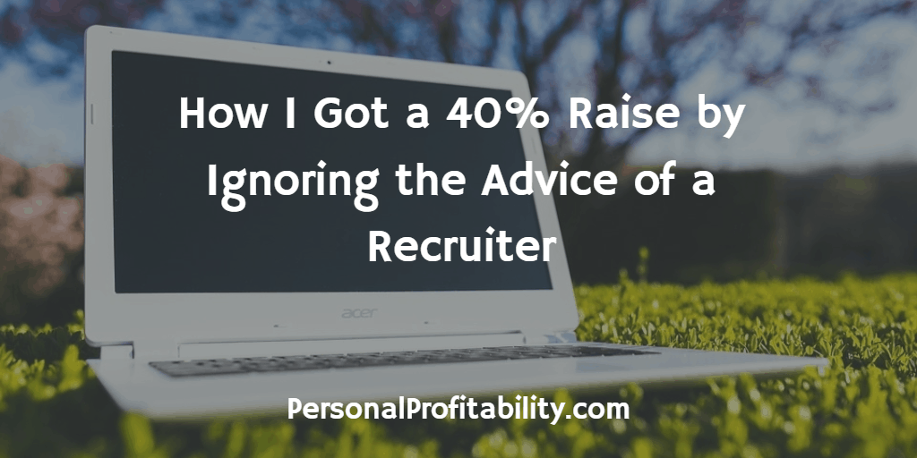 How-I-Got-a-40%-Raise-by-Ignoring-the-Advice-of-a-Recruiter