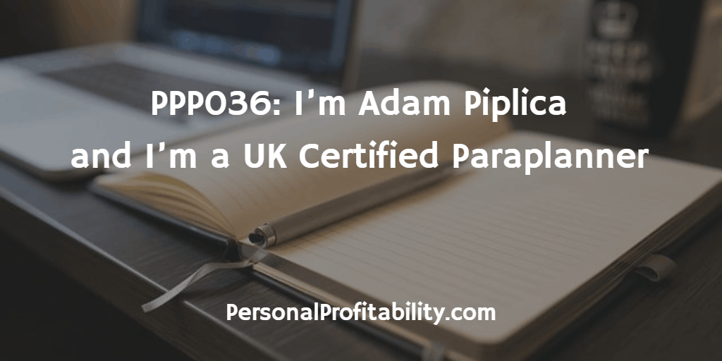 PPP036-Im-Adam-Piplica-and-Im-a-UK-Certified-Paraplanner