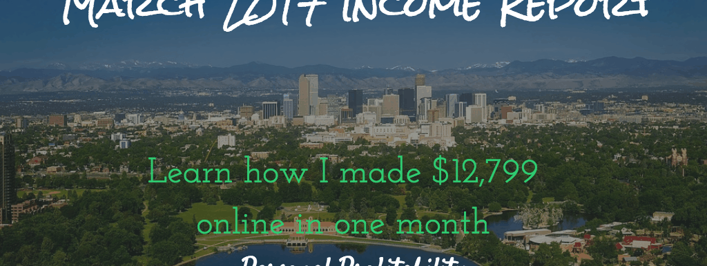 March 2017 Income Report and More