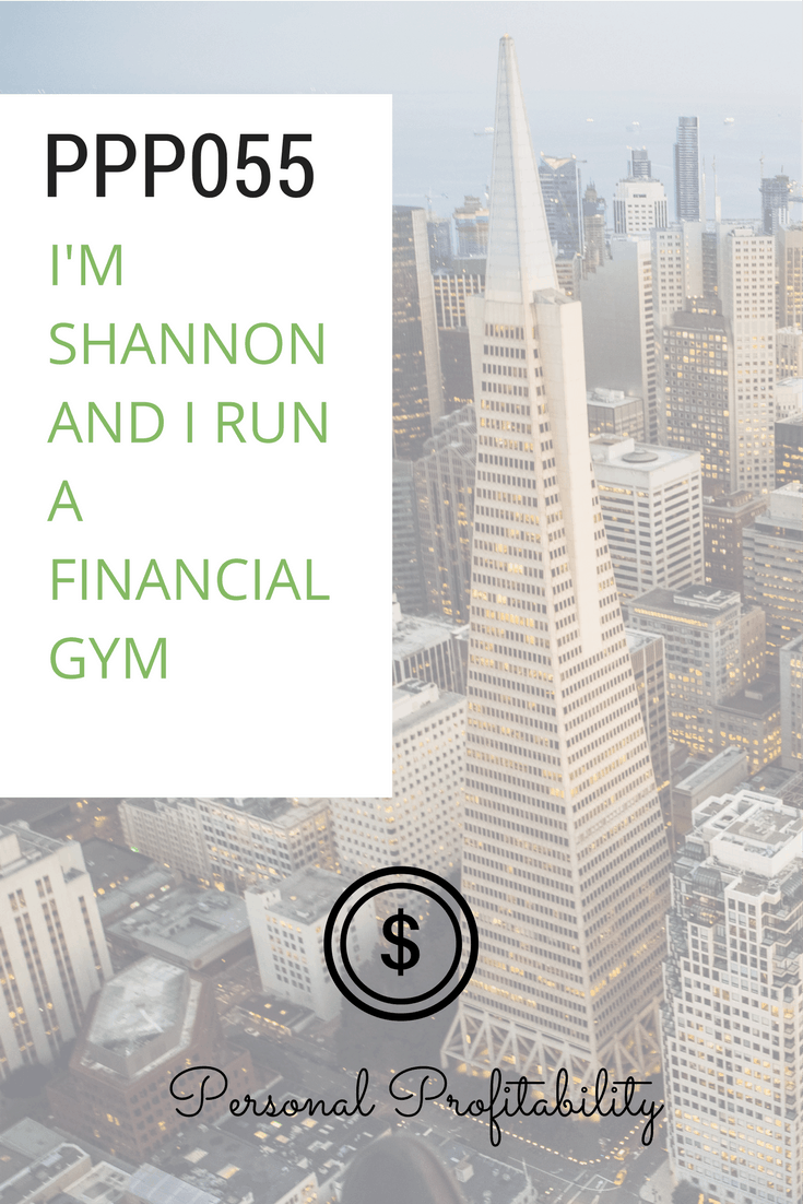 PPP055 I'm Shannon and I Run a Financial Gym