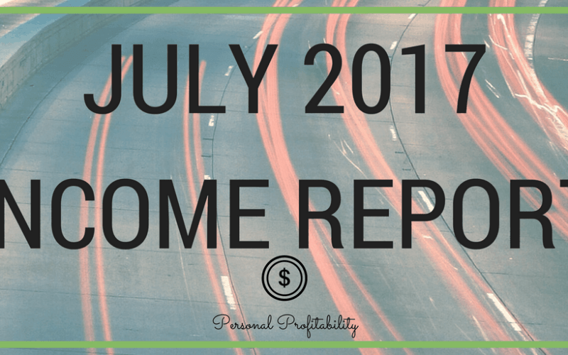 July 2017 Side Hustle Income Report and More