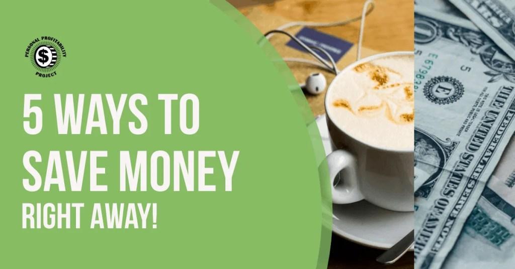 5 Ways to Save Money Right Away- PersonalProfitability.com