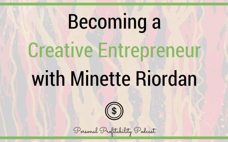 PPP083: Becoming a Creative Entrepreneur with Minette Riordan