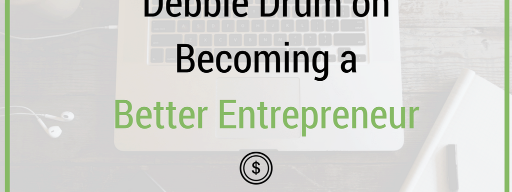 Episode 86: Debbie Drum on Becoming a Better Entrepreneur