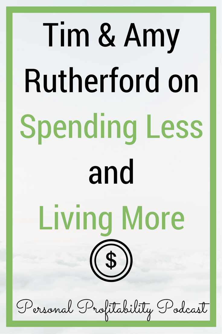 I'm talking with Tim and Amy Rutherford about how they learned to live on less so they could enjoy life more - and much more! #spendless #livemore #personalprofitability