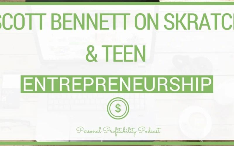 PPP094: Scott Bennett on Skratch & Teen Entrepreneurship
