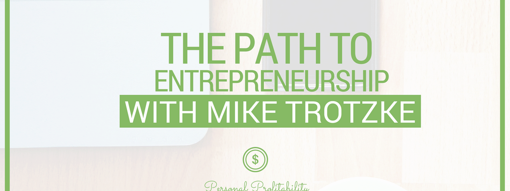 PPP093: The Path to Entrepreneurship with Mike Trotzke