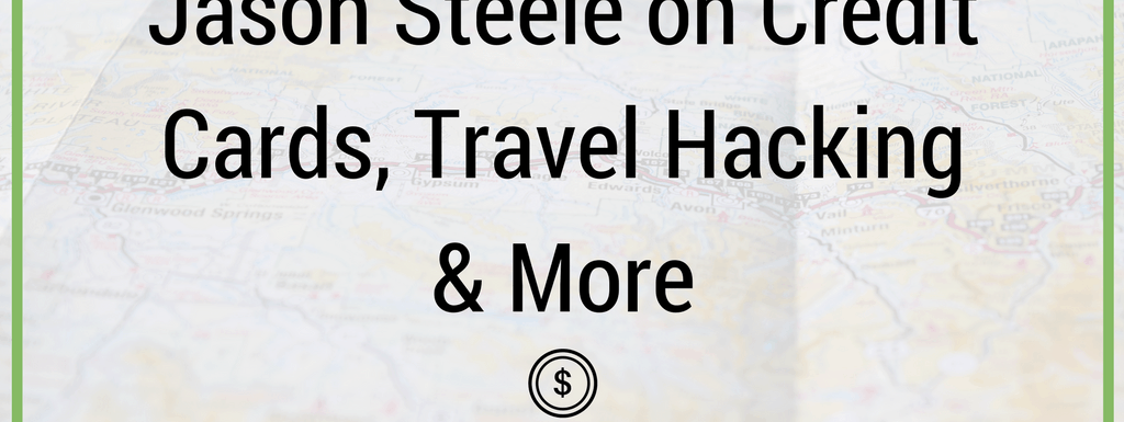 Episode 89: Jason Steele on Credit Cards, Travel Hacking & More