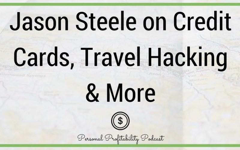 Episode 89: Jason Steele on Credit Cards, Travel Hacking & More