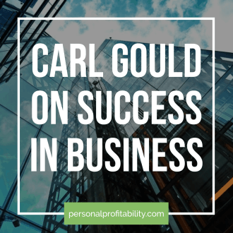 Today's guest really exemplifies living the personal profitability lifestyle. Carl Gould, our guest today, started three, million dollar plus businesses - all before the age of 40. I didn't make a mistake, either - Carl really did create his own personal profitability to the tune of millions, and in this episode he shares his story with us.