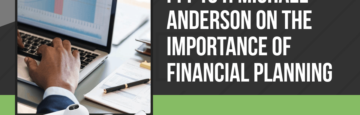 PPP101: Michael Anderson on the Importance of Financial Planning