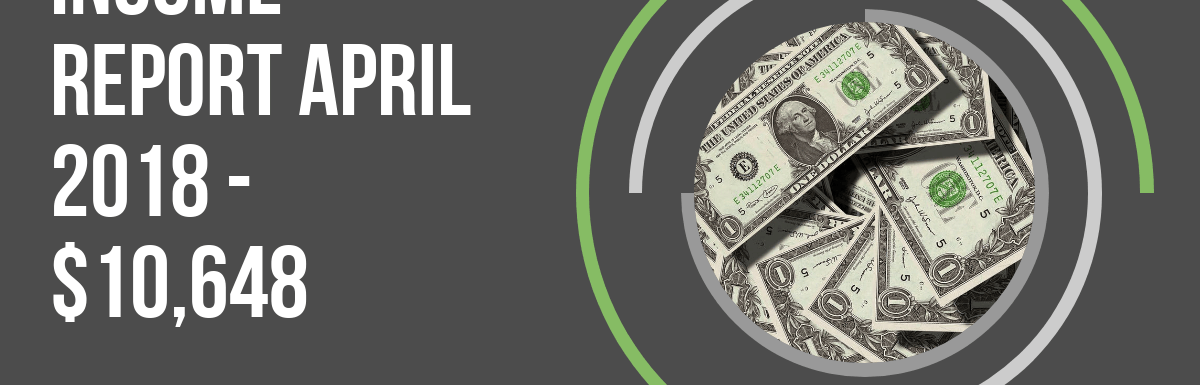 April 2018 Income Report and Side Hustle Update