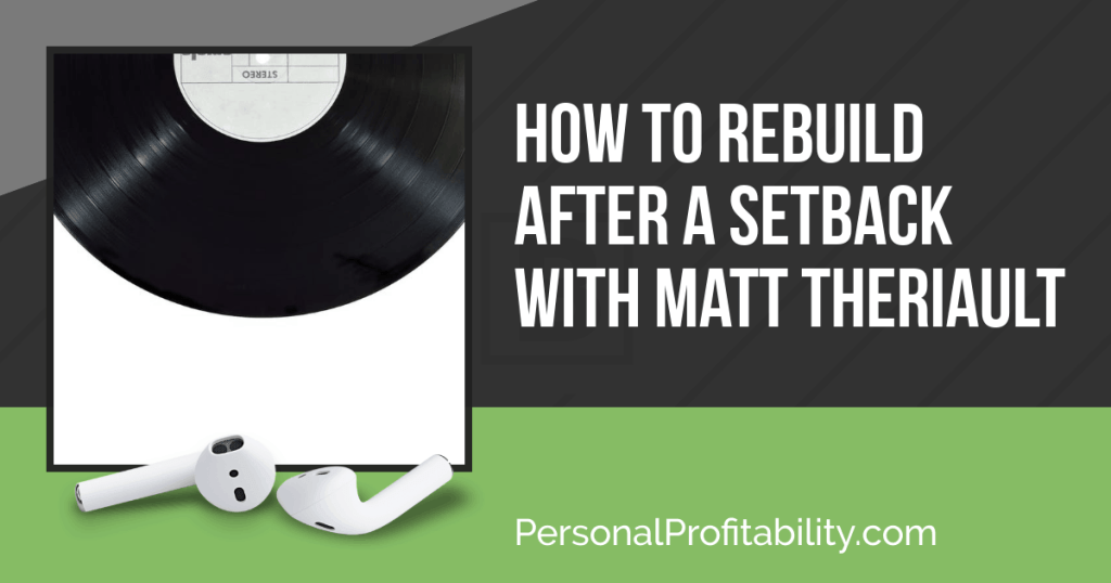 "Hey there Profiteers! I've got a great episode for you today, something we don't hear of too often. What happens when the industry you've chosen as ""yours"", the one to be part of your personal profitability, tanks? How do you rebuild? I talk about that and more in this episode with Matt Theriault."