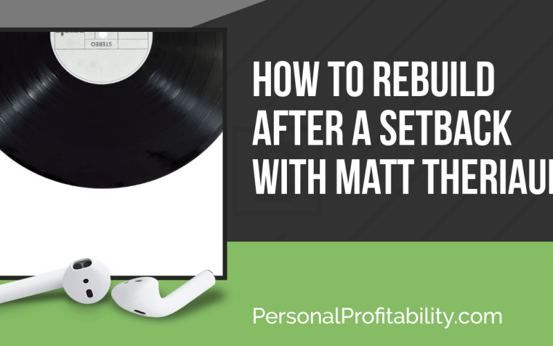 PPP105: How to Rebuild After a Setback with Matt Theriault