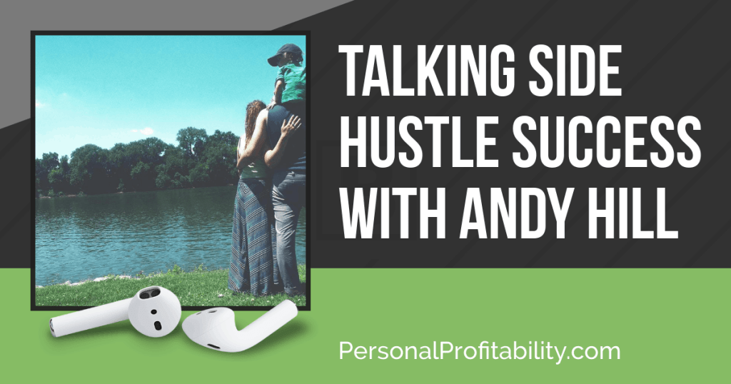 I'm happy to introduce this week's guest, Andy Hill, because we are covering several important topics related to personal finance, side hustling, and more -