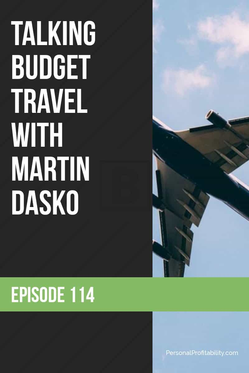 In this episode, we are talking to Martin Dasko about budget travel, which is the first episode in this month-long series with Martin on travel! #budgettravel #traveltips #personalprofitability