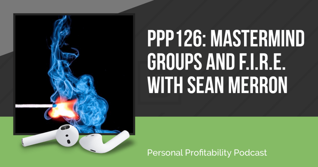 Sean Merron chats with us about the impact of mastermind groups on our businesses, gaining financial independence, and early retirement!