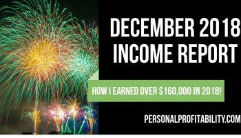 Welcome to the final income report from Personal Profitability. See how I made over $9,000 in December and over $160k in 2018 online as a freelancer!