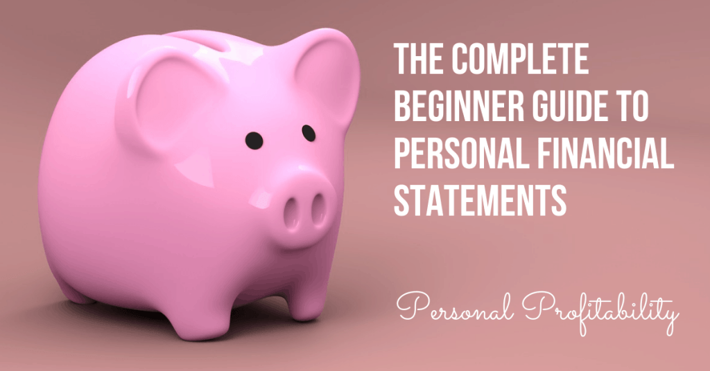 The Complete Beginner Guide to Personal Financial Statements- PersonalProfitability.com