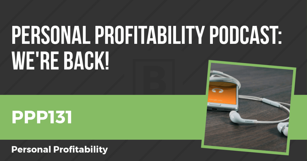 PPP 131- Personal Profitability Podcast is Back!