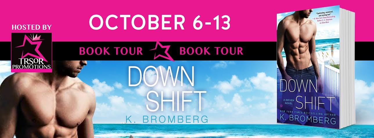 DOWN SHIFT by K. Bromberg Book Tour!