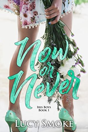 Hot New Releases! ~Nov 29~Now or Never (Iris Boys series Book 1) by Lucy Smoke