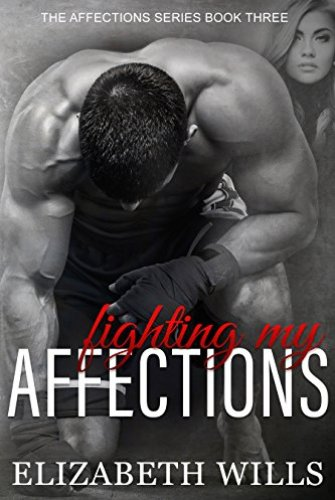 Fighting My Affections (The Affections Series Book 3) by Elizabeth Wills